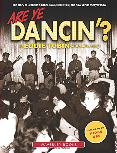 Are Ye Dancin'?: The Story of Scotland's Dance Halls - And How Yer Dad Met Yer Ma! by Martin Kielty