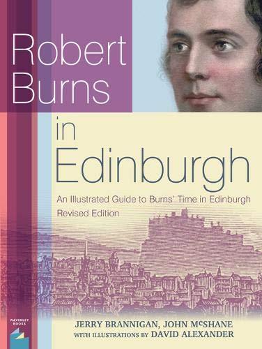 Robert Burns in Edinburgh: An Illustrated Guide to Burns' Time in Edinburgh by Jerry Brannigan