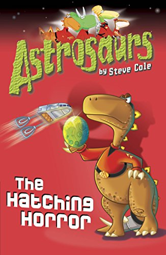 Astrosaurs 2: The Hatching Horror by Steve Cole