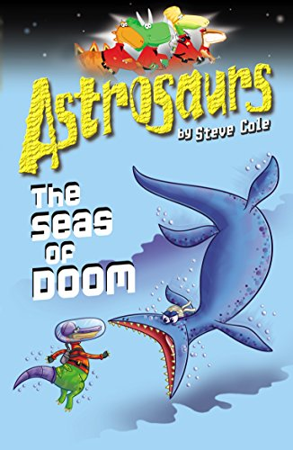 Astrosaurs 3: The Seas of Doom by Steve Cole