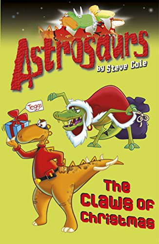Astrosaurs 11: The Claws of Christmas by Steve Cole