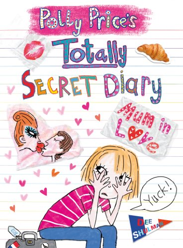 Polly Price's Totally Secret Diary: Mum in Love By Dee Shulman
