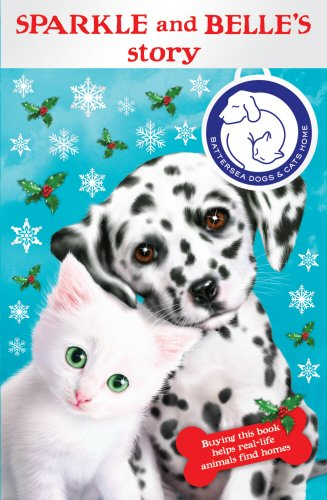 Battersea Dogs & Cats Home: Sparkle and Belle's Story by Battersea Dogs and Cats Home