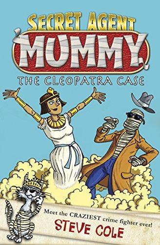 Secret Agent Mummy: The Cleopatra Case By Steve Cole