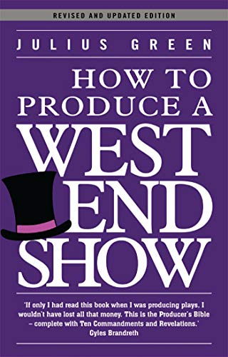 How to Produce a West End Show By Julius Green