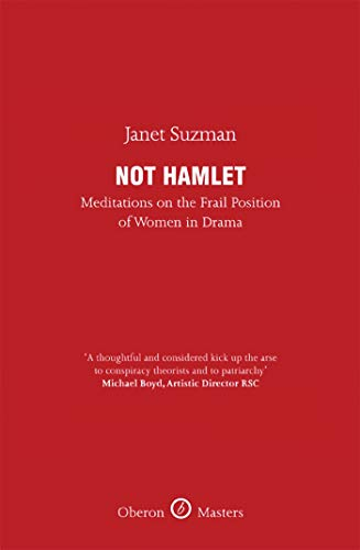 Not Hamlet: Meditations on the Frail Position of Women in Drama (Oberon Masters) By Janet Suzman