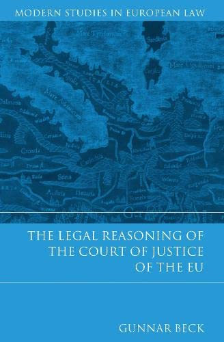 The Legal Reasoning of the Court of Justice of the EU (Modern Studies in European Law) By Gunnar Beck
