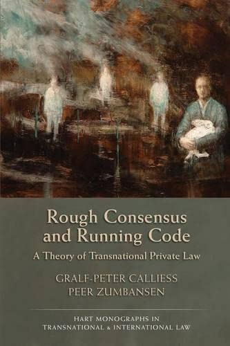 Rough Consensus and Running Code (Hart Monographs in Transnational and International Law) By Gralf-Peter Calliess