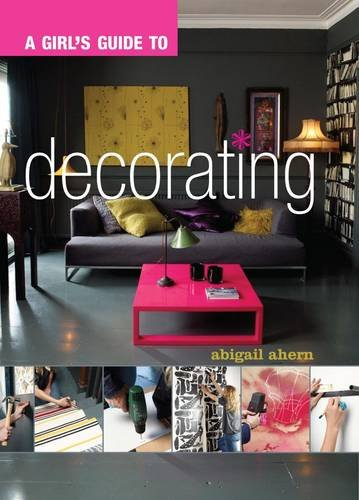 A Girl's Guide to Decorating By Abigail Ahern