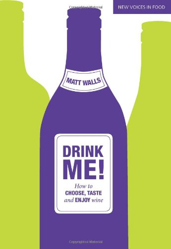 Drink Me!: How to Choose, Taste and Enjoy Wine by Matt Walls