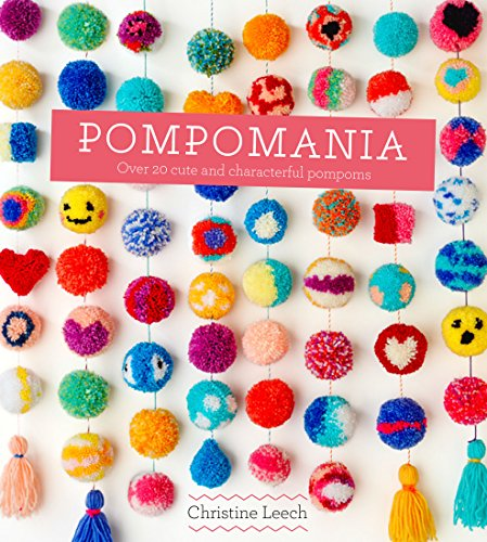 Pompomania: 30 cute and characterful pompoms by Christine Leech