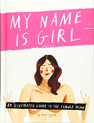 My Name Is Girl: An Illustrated Guide to the Female Mind By Nina Cosford
