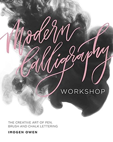 Modern Calligraphy Workshop: The Creative Art of Pen, Brush and Chalk Lettering By Imogen Owen