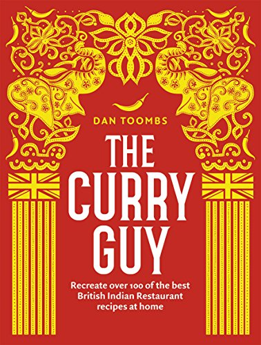 The Curry Guy: Recreate Over 100 of the Best British Indian Restaurant Recipes at Home By Dan Toombs