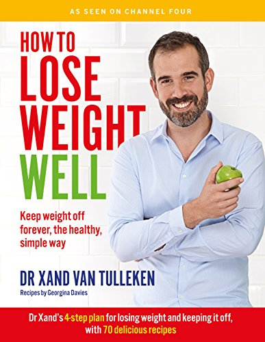 How to Lose Weight Well: Keep weight off forever, the healthy, simple way By Dr. Xand van Tulleken