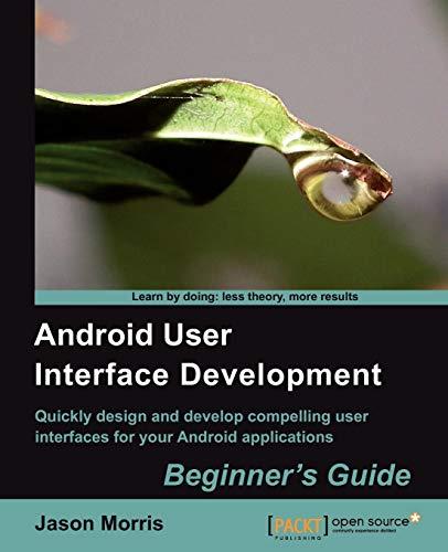 Android User Interface Development: Beginner's Guide By Jason Morris