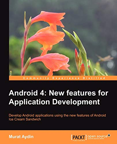 Android 4: New Features for Application Development By Murat Aydin