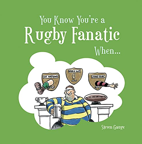 You Know You're a Rugby Fanatic When... by Steven Gauge
