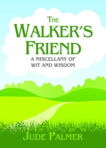 The Walker's Friend: A Miscellany of Wit and Wisdom by Jude Palmer