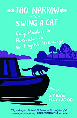 Too Narrow to Swing a Cat: Going Nowhere in Particular on the English Waterways by Steve Haywood