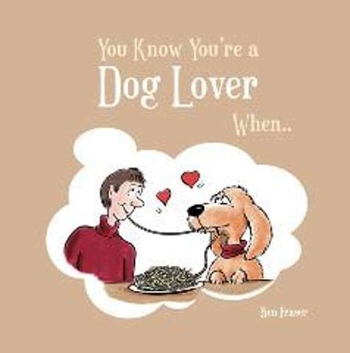 You Know You're a Dog Lover When... by Ben Fraser