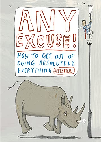 Any Excuse!: How to Get Out of Doing Absolutely Anything by Jem Brown