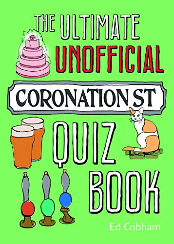 The Ultimate Unofficial Coronation Street Quiz by Ed Cobham