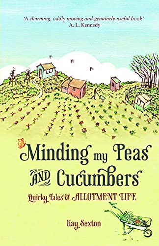 Minding My Peas and Cucumbers By Kay Sexton