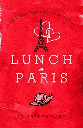 Lunch in Paris: A Delicious Love Story, with Recipes By Elizabeth Bard