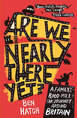 Are We Nearly There Yet?: A Family's 8000 Mile Car Journey Around Britain by Ben Hatch