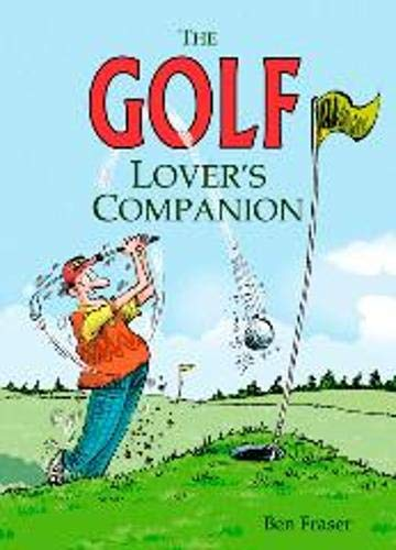 The Golf Lover's Companion By Ben Fraser
