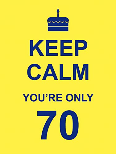 Keep Calm You're Only 70 By .