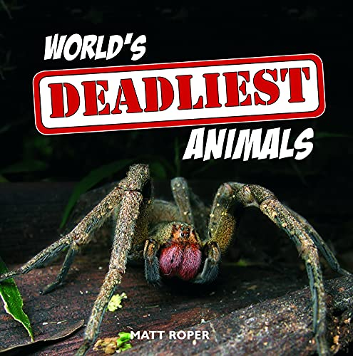 World's Deadliest Animals by Matt Roper