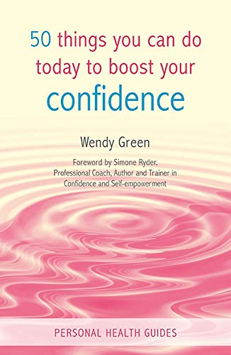 50 Things You Can Do Today to Boost Your Confidence By Wendy Green
