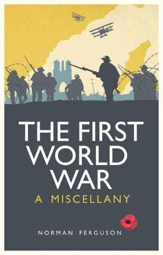 The First World War: A Miscellany by Norman Ferguson