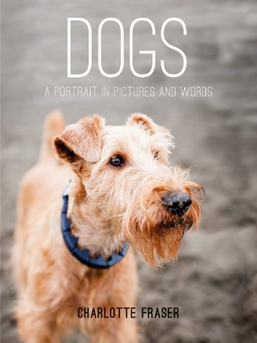 Dogs: A Portrait in Pictures and Words by Charlotte Fraser