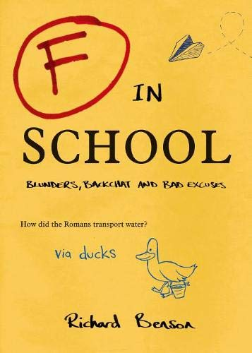 F in School: Blunders, Backchat and Bad Excuses by Richard Benson