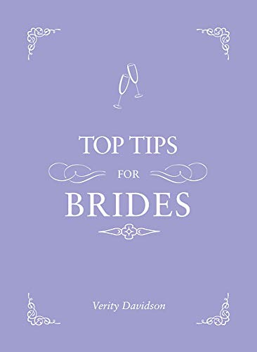 Top Tips For Brides: From planning and invites to dresses and shoes, the complete wedding guide By Verity Davidson
