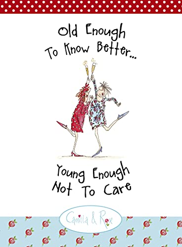 Old Enough to Know Better, Young Enough Not to Care (Camilla & Rose) By Sarah Boddy