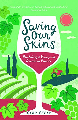 Saving Our Skins By Caro Feely (Chateau Haut Garrigue)