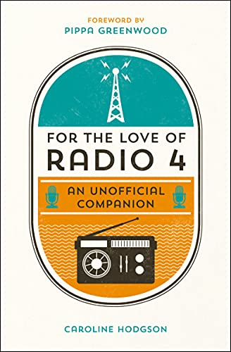 For the Love of Radio 4: An Unofficial Companion By Caroline Hodgson
