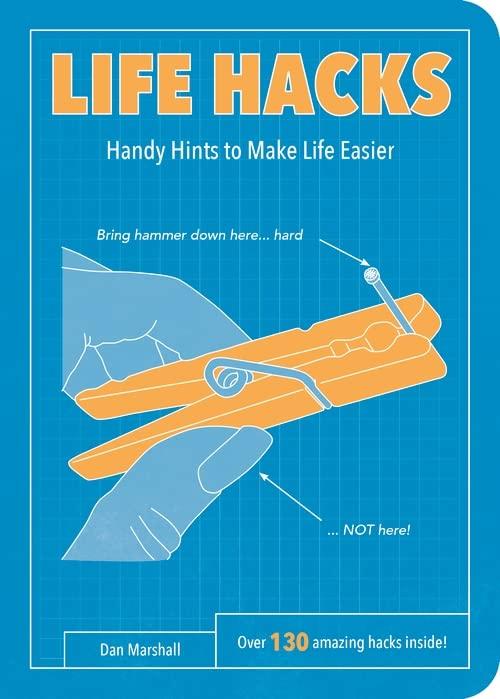 Life Hacks: Handy Tips to Make Life Easier By Dan Marshall