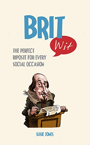 Brit Wit: The Perfect Riposte for Every Social Occasion by Susie Jones