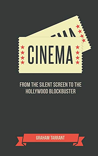 Cinema: From the Silent Screen to the Hollywood Blockbuster By Graham Tarrant