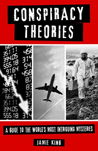 Conspiracy Theories: A Guide to the World's Most Intriguing Mysteries By Jamie King