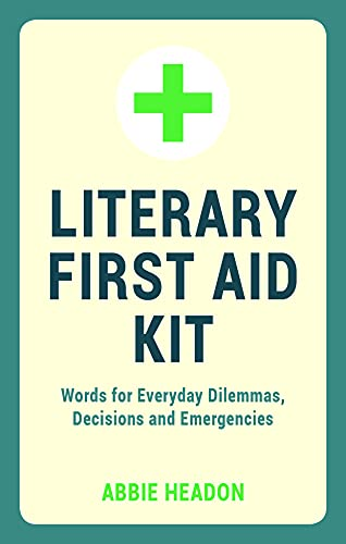 Literary First Aid Kit: Words for Everyday Dilemmas, Decisions and Emergencies By Abbie Headon