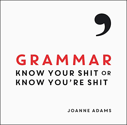 Grammar: Know Your Shit or Know You're Shit By Joanne Adams