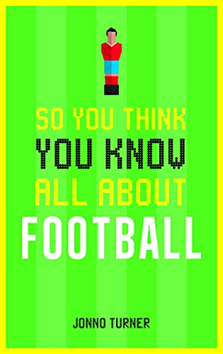 So You Think You Know All About Football By Jonno Turner