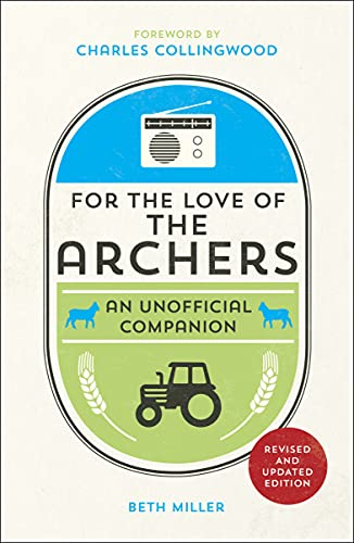 For the Love of The Archers: An Unofficial Companion By Beth Miller