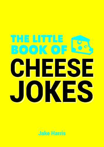 The Little Book of Cheese Jokes by Jake Harris